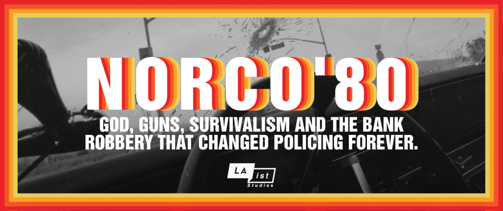 'Norco '80': LAist Studios Sets Bank Robbery Story As Ten-Part Podcast Series As TV Interest Around 'California Love' & 'California City' Heats Up